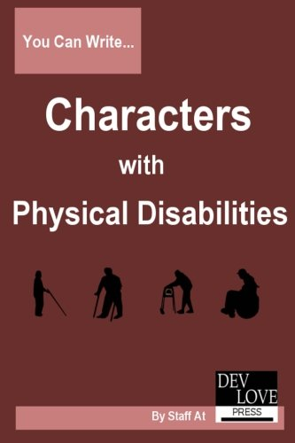 You Can Write Characters with Physical Disabilities: Avoid cliches and get your facts right!