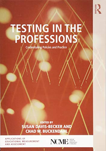 Compare Textbook Prices for Testing in the Professions: Credentialing Policies and Practice Ncme Applications of Educational Measurement and Assessment 1 Edition ISBN 9781138806443 by Davis-Becker, Susan,Buckendahl, Chad W.
