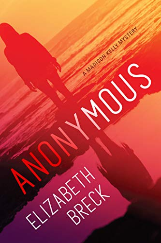 Anonymous: A Madison Kelly Mystery by [Elizabeth Breck]