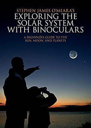 [Exploring the Solar System with Binoculars: A Beginners Guide to the Sun, Moon, and Planets] [By: OMeara, Stephen James] [March, 2010]