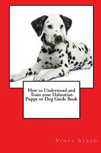 How to Understand and Train your Dalmatian Puppy or Dog Guide Book by Vince Stead (2015-08-17)