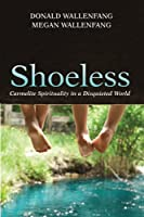 Shoeless: Carmelite Spirituality in a Disquieted World
