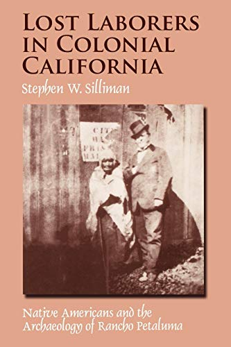 Lost Laborers in Colonial California: Native Americans and the Archaeology of Rancho Petaluma
