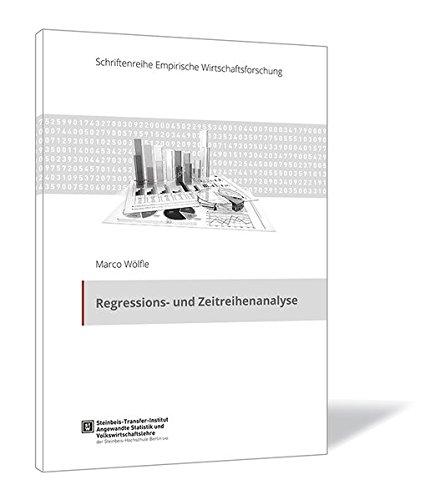 Regressions- und Zeitreihenanalyse (Schriftenreihe Empirische Wirtschaftsforschung)