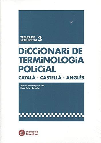 Diccionari De Terminologia Policial Català-Castellà-Anglès (Temes de seguretat)