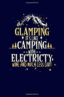 Glamping It's Like Camping With Electricity Wine And Much Less Dirt: Fun Family Camping RV Journal for Summer Vacation   Camper Notebook Keep Memories Diary Record   120 pages 6x9