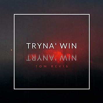 Tryna' Win