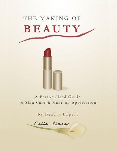 The Making of Beauty: A Personalized Guide to Skin Care & Make-up Application (English Edition)