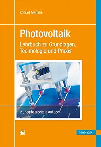 Photovoltaik: Lehrbuch zu Grundlagen, Technologien und Praxis ; mit 31 Tabellen: Lehrbuch zu Grundlagen, Technologie und Praxis