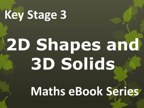 Secondary School 'KS3 (Key Stage 3) - Maths - 2D Shapes and 3D Solids - Ages 11-14' eBook (English Edition)