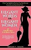 Elegant Words for Elegant Women: 365 Daily Affirmations for the Modern...