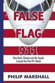 False Flag 911: How Bush, Cheney and the Saudis Created the Post-911 World [Paperback] [2008] (Author) Philip Marshall