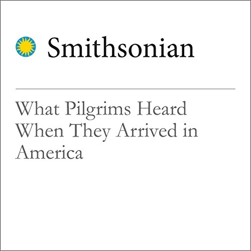 What Pilgrims Heard When They Arrived in America audiobook cover art