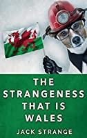 The Strangeness That Is Wales: Large Print Hardcover Edition (Jack's Strange Tales)