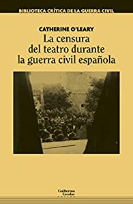 La censura del teatro durante la guerra civil española par Catherine O'Leary