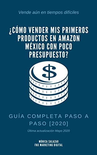 ¿Cómo vender mis primeros productos en Amazon Mexico con poco presupuesto?: Guía COMPLETA paso a paso [2020] (Spanish Edition)