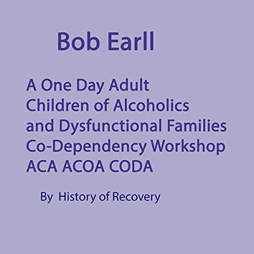 Bob Earll: A One Day Adult Children of Alcoholics and Dysfunctional Families Codependency Workshop ACA ACOA CODA Titelbild