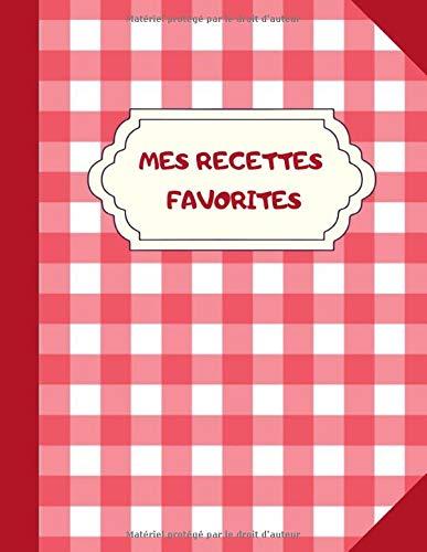 Mes Recettes Favorites: cahier de recettes à remplir | Carnet personnalisé pour 50 recettes de cuisine à compléter | 2 pages par recette | Grand ... 27,94 cm couleur rouge | Idée cadeau à offrir
