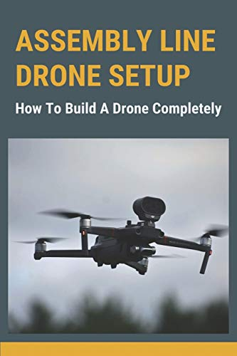 Assembly Line Drone Setup: How To Build A Drone Completely: Drone Assembly Kit
