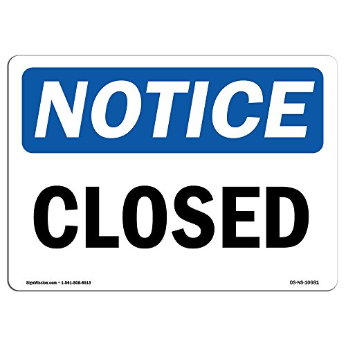 OSHA Notice Signs - Closed Sign | Extremely Durable Made in The USA Signs or Heavy Duty Vinyl Label Decal | Protect Your Construction Site, Work Zone, Warehouse, Shop Area & Business