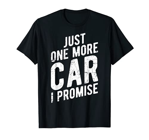 Just One More Car I Promise T-Shirt - Gear Head Tee