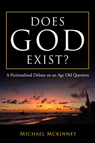 Book: Does God Exist? - A Fictionalized Debate On An Age Old Question by Michael Mckinney
