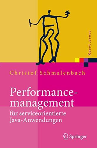 Performancemanagement für serviceorientierte Java-Anwendungen: Werkzeug- und Methodenunterstützung im Spannungsfeld von Entwicklung und Betrieb (Xpert.press)