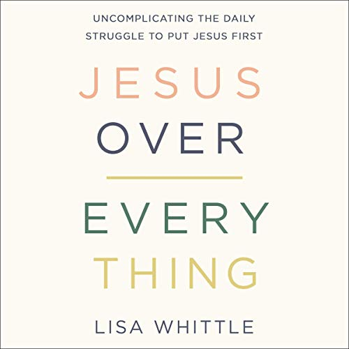 Jesus Over Everything Audiobook By Lisa Whittle cover art