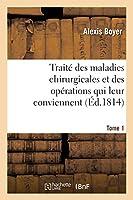 Traité Des Maladies Chirurgicales Et Des Opérations Qui Leur Conviennent. Tome 1