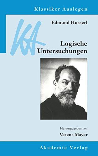 Edmund Husserl: Logische Untersuchungen (Klassiker Auslegen, Band 35)