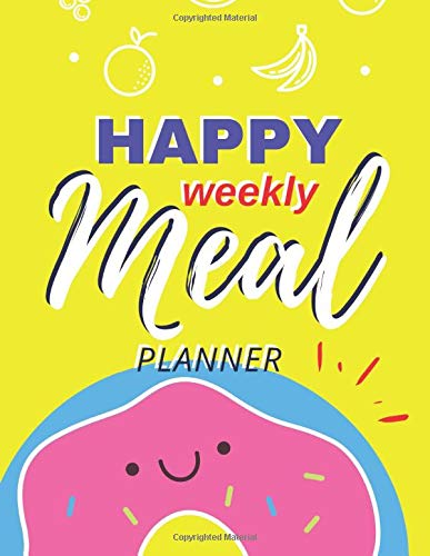 Happy Weekly Meal Planner: Healthy Daily Tracker Menu Ideas And Shopping Lists Planning, Track and Plan Your Meals 52 Week Food Planner / Diary / Log ... Grocery List For Your Family (Happy Meals)
