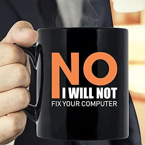 No I Will Not Fix Your Computer Programmer Software Engineer Mug