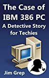 The Case of IBM 386 PC: A Detective Story for Techies (English Edition)