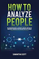 How to Analyze People: Read Human Behaviors, Learn Body Language, and Analyze Nonverbal Communication Using Emotional Intelligence