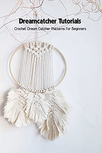 Dreamcatcher Tutorials: Crochet Dream Catcher Patterns for Beginners: How to Crochet Dream Catchers (English Edition)