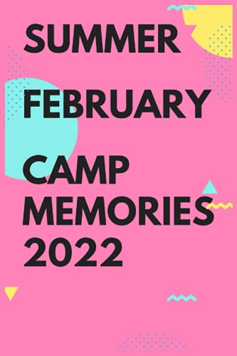 summer february camp memories 2022: Camping Journal, Camping Notebook, Camping Memories Notebook, Campers gift,Kids camp, for girls and boys ,blank ... memories , size ,lined,camp gifts for kids c