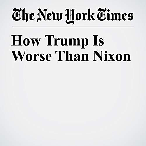 How Trump Is Worse Than Nixon audiobook cover art