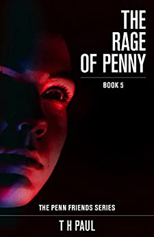 The Rage of Penny (Penn Friends series Book 5) by [T H Paul]