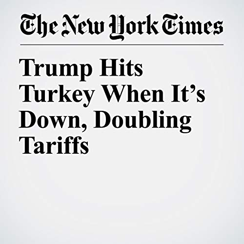 Trump Hits Turkey When It's Down, Doubling Tariffs copertina