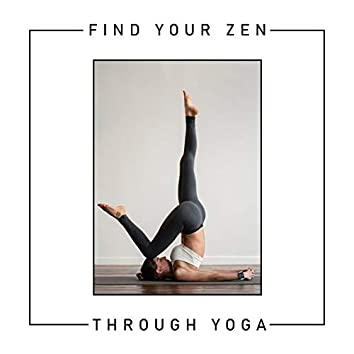 Find Your Zen Through Yoga – New Age Music for Meditation and Asanas Exercises