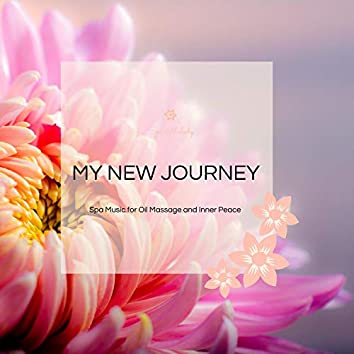My New Journey - Spa Music For Oil Massage And Inner Peace