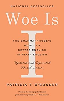 Woe Is I: The Grammarphobe's Guide to Better English in Plain English (Fourth Edition) by [Patricia T. O'Conner]