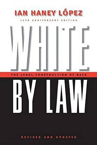 White by Law: The Legal Construction of Race. 10th Anniversary Edition Revised and Updated