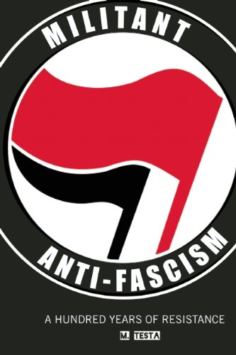 Militant Anti-Fascism: A Hundred Years of Resistance (English Edition)