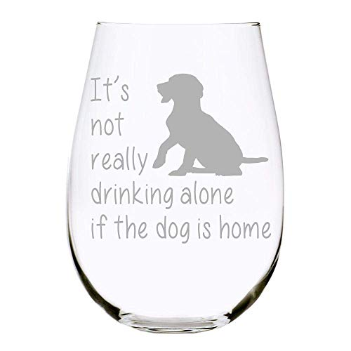 C&M Personal Gifts It's not really drinking alone if the dog is home stemless wine glass, 15 oz....