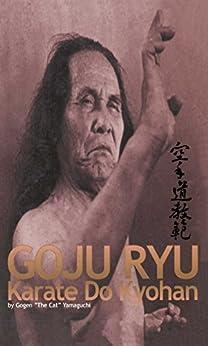 Goju Ryu Karate Do Kyohan: 10th Dan Japanese Goju Ryu Karate by [Gogen Yamaguchi]