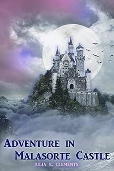 Adventure in Malasorte Castle (Guardians of Val De Monio Book 1) by [Julia E. Clements]