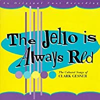 The Jello Is Always Red: The Cabaret Songs of Clark Gesner (1997 Studio Cast)