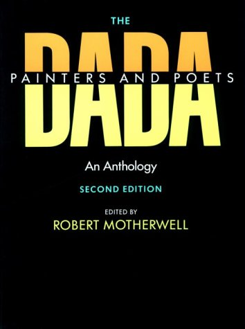 The Dada Painters and Poets: An Anthology, Second Edition (Paperbacks in Art History)