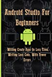 Android Studio For Beginners: Willing Create Apps In Less Time, Writing Less Code, With Fewer Errors: How Java Passes Functions